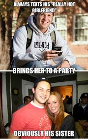 Hot Girlfriend Meme - always texts his really hot girlfriend brings her to a party