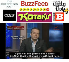 Journalism Meme - the buzzfeed ohe huffington post memri tv egyptian tv host tamer