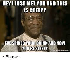 Creepy Memes - hey i just met you and this is creepy ivespikedyour drink and now