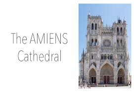 visit of the amiens cathedral the biggest gothic cathedral ever
