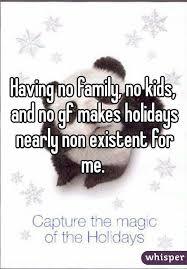 no family no and no gf makes holidays nearly non existent