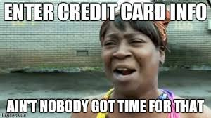 Credit Card Memes - aint nobody got time for that meme imgflip