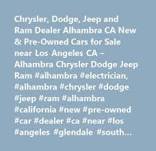 alhambra chrysler dodge jeep ram chrysler dodge jeep and ram dealer alhambra ca pre owned