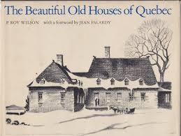 the beautiful old houses of quebec p roy wilson 9780802021465