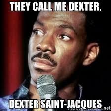 Jacques Meme - they call me dexter dexter saint jacques eddie murphy raw