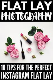 10 Tips For Taking Your by Flat Lay Photography 10 Tips For Taking The Perfect Instagram