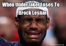 Brock Lesnar Meme - meme creator when undertaker loses to brock lesnar meme generator
