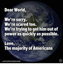 We Re Sorry Meme - dear world we re sorry we re scared too we re trying to get him