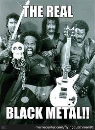 Metal Meme - real black metal that s brutal know your meme