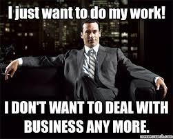 Dont Be Mad Meme - mad men meme do my work on bingememe