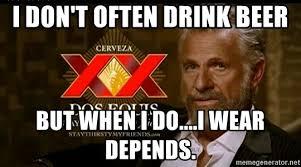 Dos Equis Guy Meme - i don t often drink beer but when i do i wear depends dos