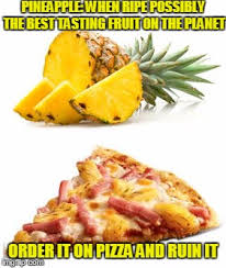 Ananas Pineapple Meme - pineapple when ripe possibly the best tasting fruit on the planet