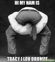 Tracy Meme - hi my nam is tracy i lov drumpf meme head up ass 55160 memeshappen
