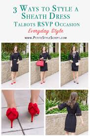 3 ways to style a sheath dress talbots rsvp occasion review