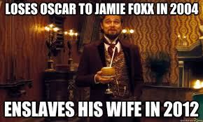 Funny Oscar Memes - loses oscar to jamie foxx in 2004 enslaves his wife in 2012