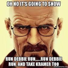 Kramer Meme - oh no it s going to snow run debbie run run debbie run and