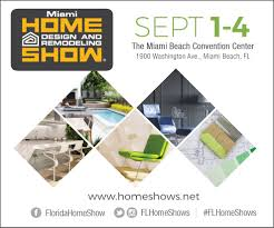 Palm Springs Home Design Expo by Miami Home Design And Remodeling Show 9 1 17 9 2 17 9 3 17 9 4
