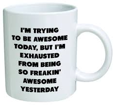 Awesome Coffee Mugs Amazon Com I U0027m Trying To Be Awesome Today But I U0027m Exhausted From