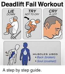 Broken Back Meme - deadlift fail workout try cry lie down a lot not to cry muscles