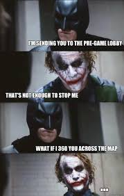Not Good Enough Meme - i m sending you to the pre game lobby that s not enough to stop me