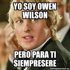 Wilson Meme - meme personalizado yo soy owen wilson pero para ti siempresere