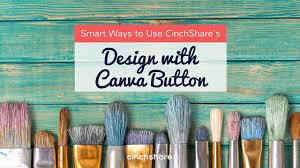 canva not saving smart ways to use cinchshare s design with canva button cinchshare