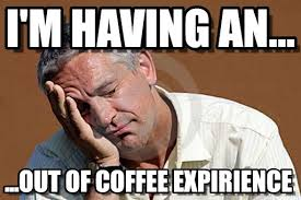 Coffee Meme Images - i m having an out of coffee meme on memegen