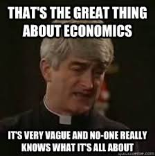 Economics Memes - that s the great thing about economics it s very vague and no one