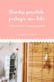 amenager chambre parents avec bebe chambre parentale partagée avec bébé ogresse de compagnie
