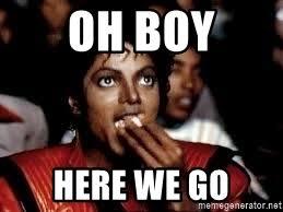 Here We Go Meme - oh boy here we go michael jackson popcorn eating meme generator