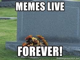 Tombstone Meme Generator - memes live forever rip tombstone meme generator