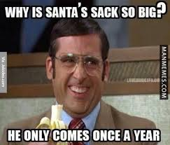 Adult Christmas Memes - why santas sack so big christmas meme