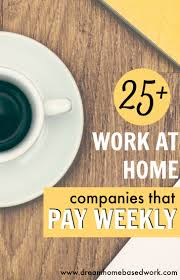 20 Companies That Will Hire 25 Work At Home Companies That Pay Weekly