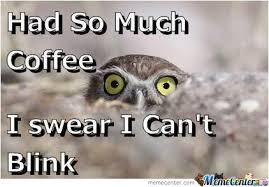 Too Much Coffee Meme - too much coffee by rattlecage meme center