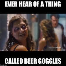 Beer Goggles Meme - brian kapala on twitter ashvsevildead meme ashvsevildead