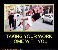 Working From Home Meme - taking your work home with you very demotivational