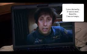 Howard Wolowitz Meme - howard big bang theory i ate a butterfly it was so small beautiful