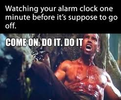 Alarm Clock Meme - watching your alarm clock one minute before it s supposed to go