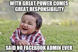 Admin Meme - said no facebook admin ever imgflip