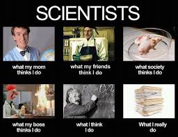 What I Actually Do Meme - scientists what people think i do what i really do meme