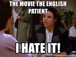 Patient Meme - the movie the english patient i hate it elaine benes meme generator