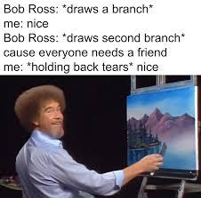 Bob Ross Meme - bob ross drawing a branch imgur