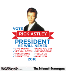 Rick Astley Meme - vote rick astley for president humor pmslweb