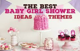 baby girl themes for baby shower the best baby girl shower ideas pictures tips
