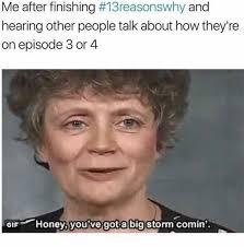 Why Meme - omg so true 13 reasons why meme 13 reasons why memes
