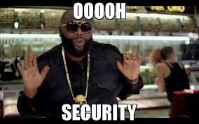 It Security Meme - ooooh security meme rick ross 65346 page 38 memeshappen