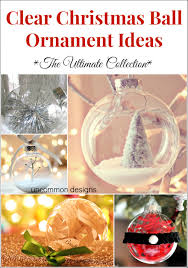clear christmas ornaments clear christmas ornament ideas uncommon designs