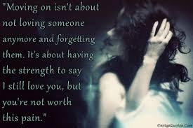 Strength Love Quotes by Moving On Isn U0027t About Not Loving Someone Anymore And Forgetting