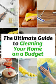 Cleaning Tips For Home by The Ultimate Guide To Cleaning Your Home On A Budget The Budget Diet