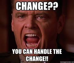 You Can T Handle The Truth Meme - change you can handle the change you can t handle the truth